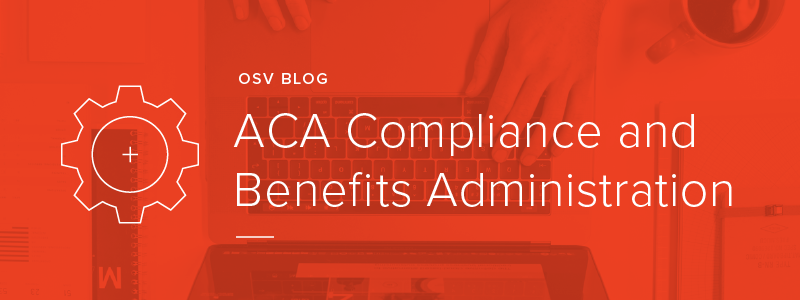 ACA Compliance and Benefits Administration: Are You Ready?