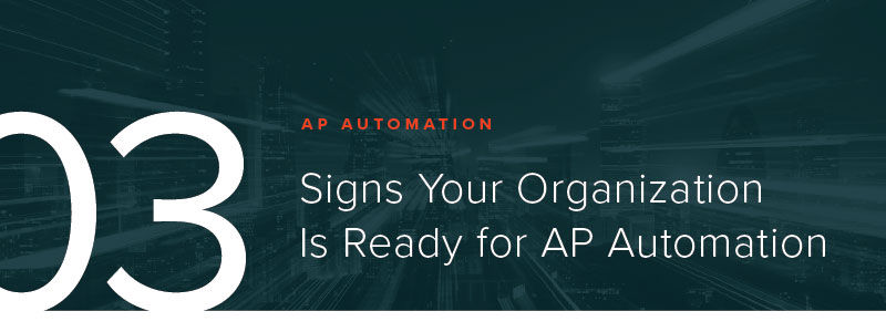3 Signs Your Organization Is Ready for AP Automation