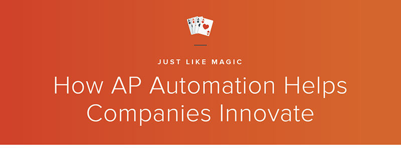 Just Like Magic: How AP Automation Helps Companies Innovate