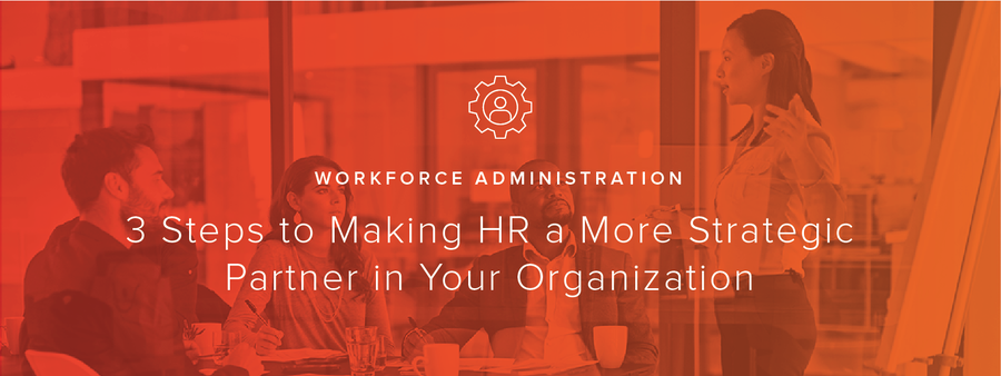 3 Steps to Making HR a More Strategic Partner in Your Organization