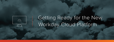 Getting Ready for the New Workday Cloud Platform