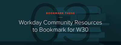 3 Workday Community Resources to Bookmark for W30