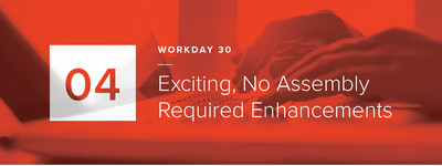 Workday 30 - 4 Exciting, No Assembly Required Enhancements