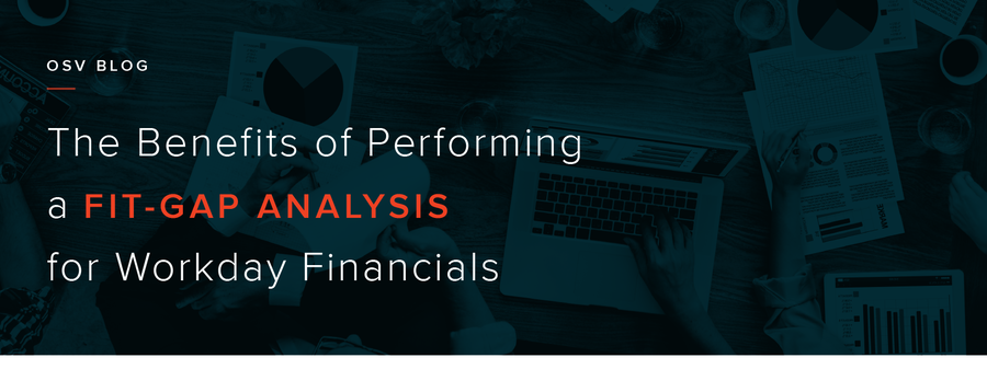 The Benefits of Performing Fit-Gap Analysis for Workday Financials