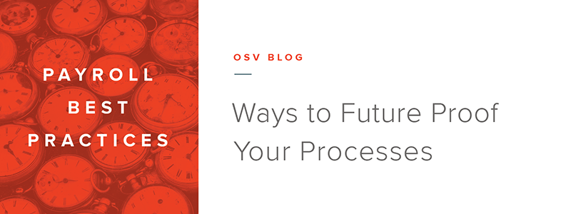 Payroll Best Practices: 3 Ways to Future Proof Your Processes