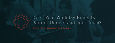 Does Your Workday Benefits Partner Understand Your Team?