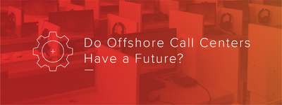 Do Offshore Call Centers Have a Future?