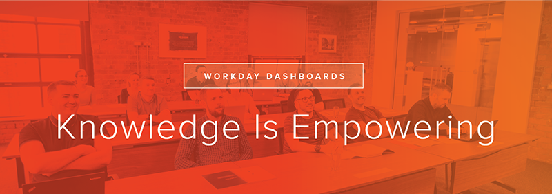 Workday Dashboards: Knowledge Is Empowering
