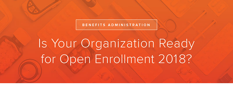 Is Your Organization Ready for Open Enrollment 2018?
